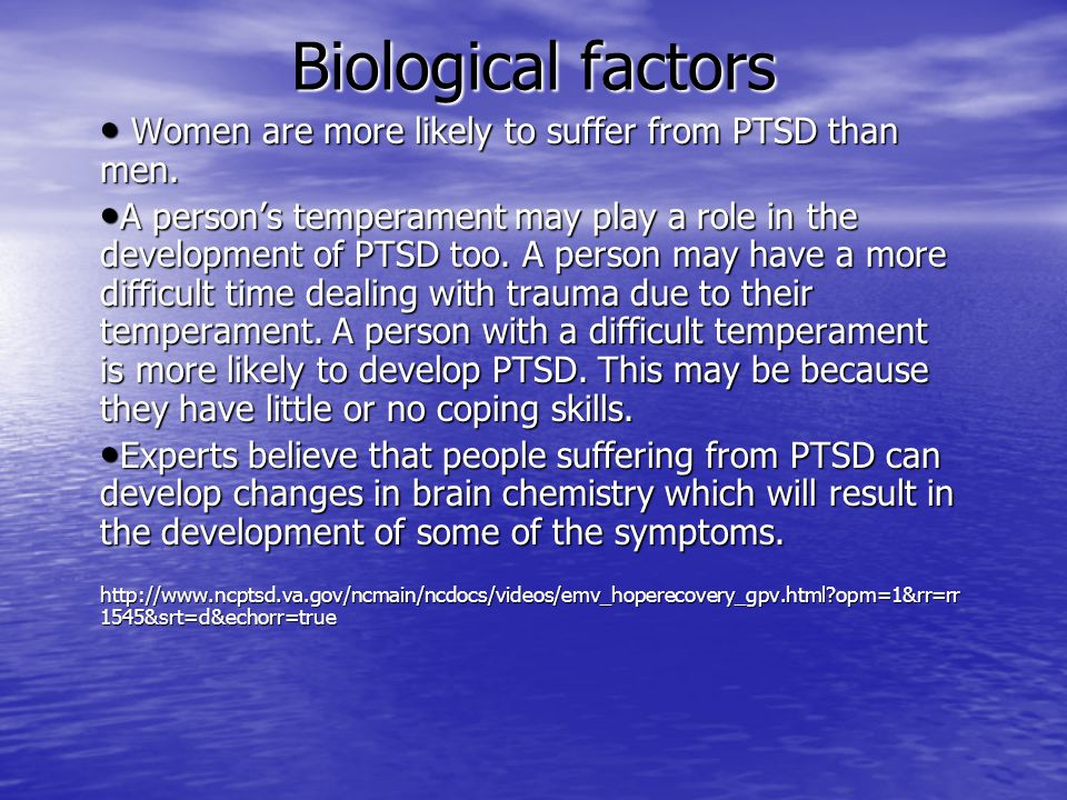 Family Factors Genetics are a factor in the development of PTSD.