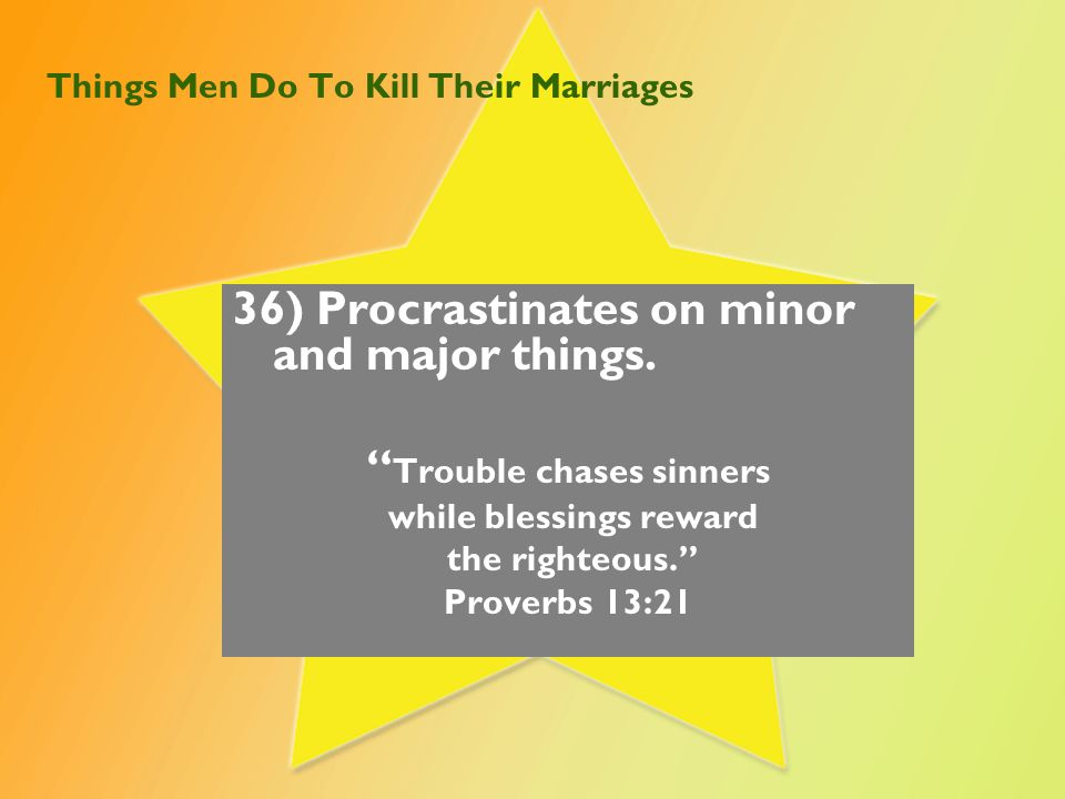 Things Men Do To Kill Their Marriages 37) Inconsistent in standards, morals, ethics.