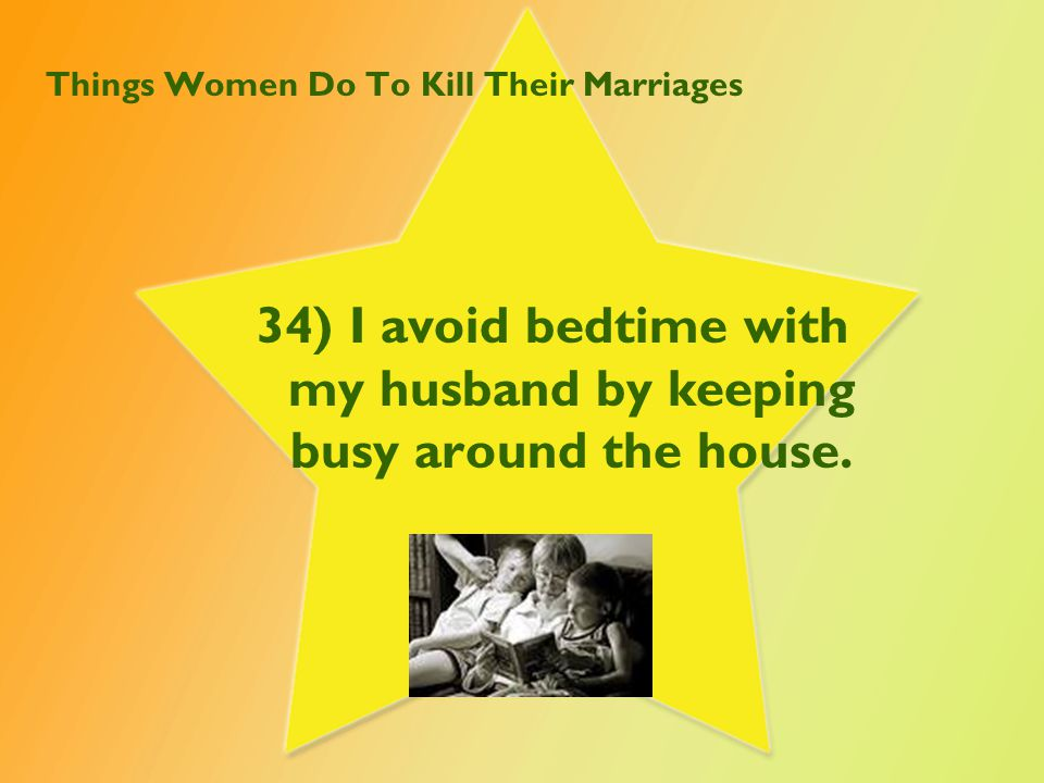 Things Women Do To Kill Their Marriages 35) I probably like things perfect so I am guilty of being controlling in my marriage.