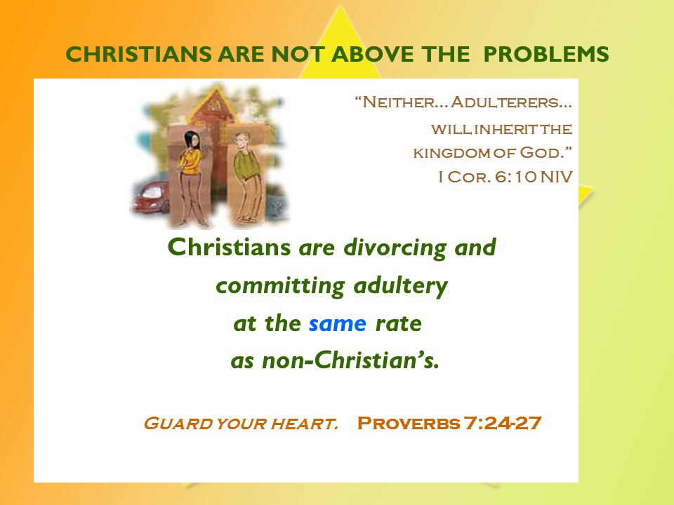 RELIGION IS NOT MAKING A DIFFERENCE Born again Christians have a higher divorce rate than non-Christians.
