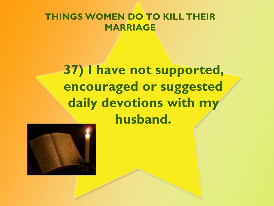 Things Women Do To Kill Their Marriages 38) I deny my husband sex unless he has fulfilled what I asked him to do around the house or has met my emotional needs.