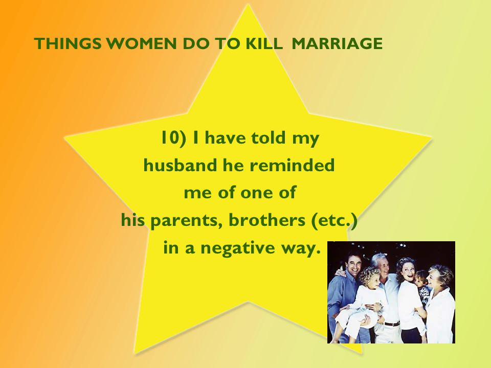 WAYS MEN KILL THEIR MARRIAGE 11) Dislikes responsibility and wants his wife to take care of him.