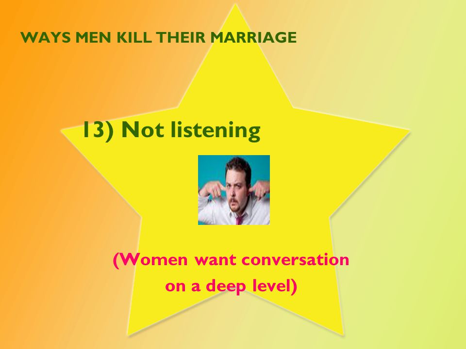 WAYS MEN KILL THEIR MARRIAGE 14) Being self-focused There are many obligations in the marriage covenant.