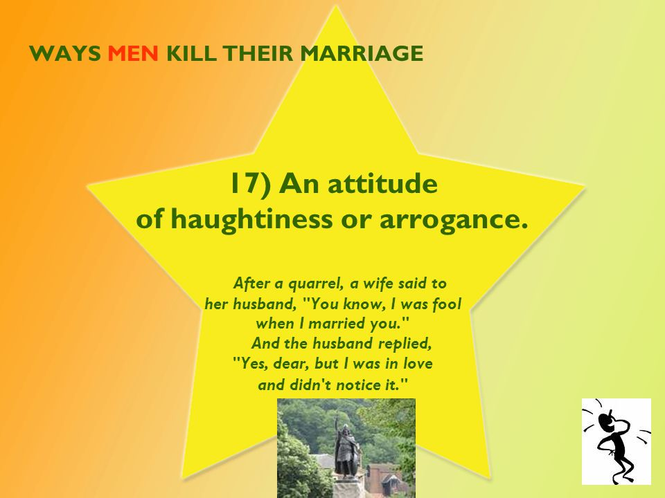 WAYS MEN KILL THEIR MARRIAGE 18) Thinking romance is a waste of time.