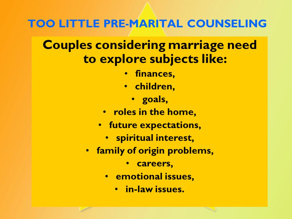 Pre-marital counseling takes the surprise out and helps a couple prepare for their upcoming marriage. Norman Wright, PH.D Too many enter marriage equipped with only the world's pattern.