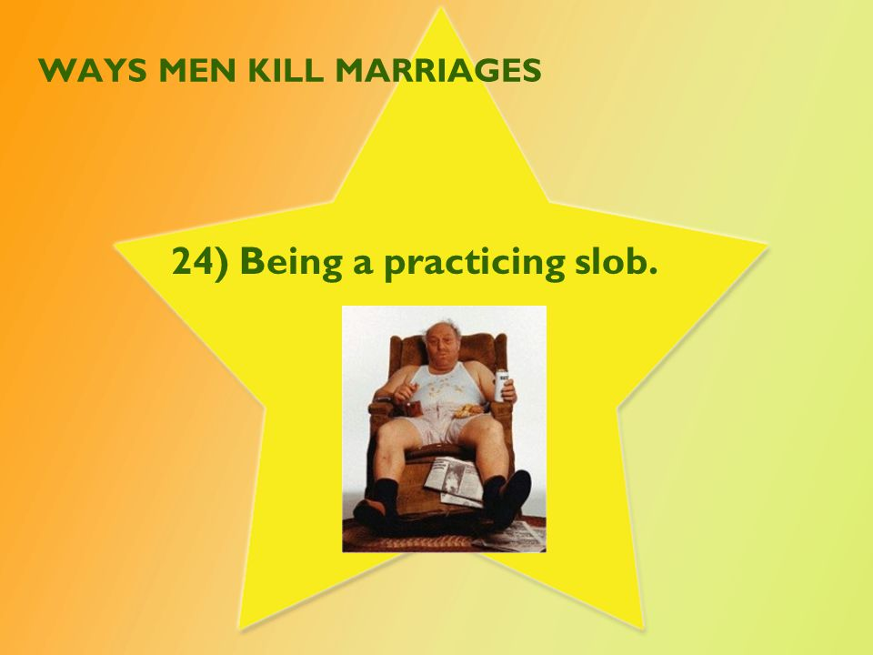 WAYS MEN KILL MARRIAGES 25) Not being an involved father