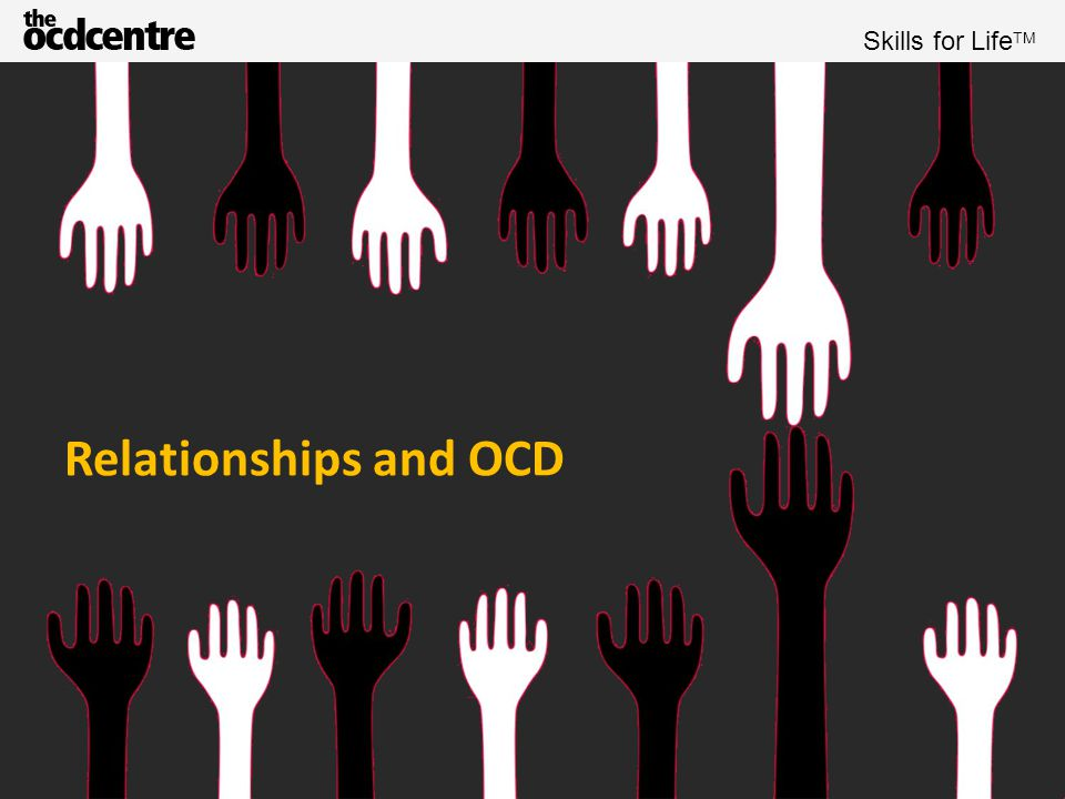 Skills for Life TM Carers and people with OCD (hidden slide) Can I get some idea of the people in our workshop today.