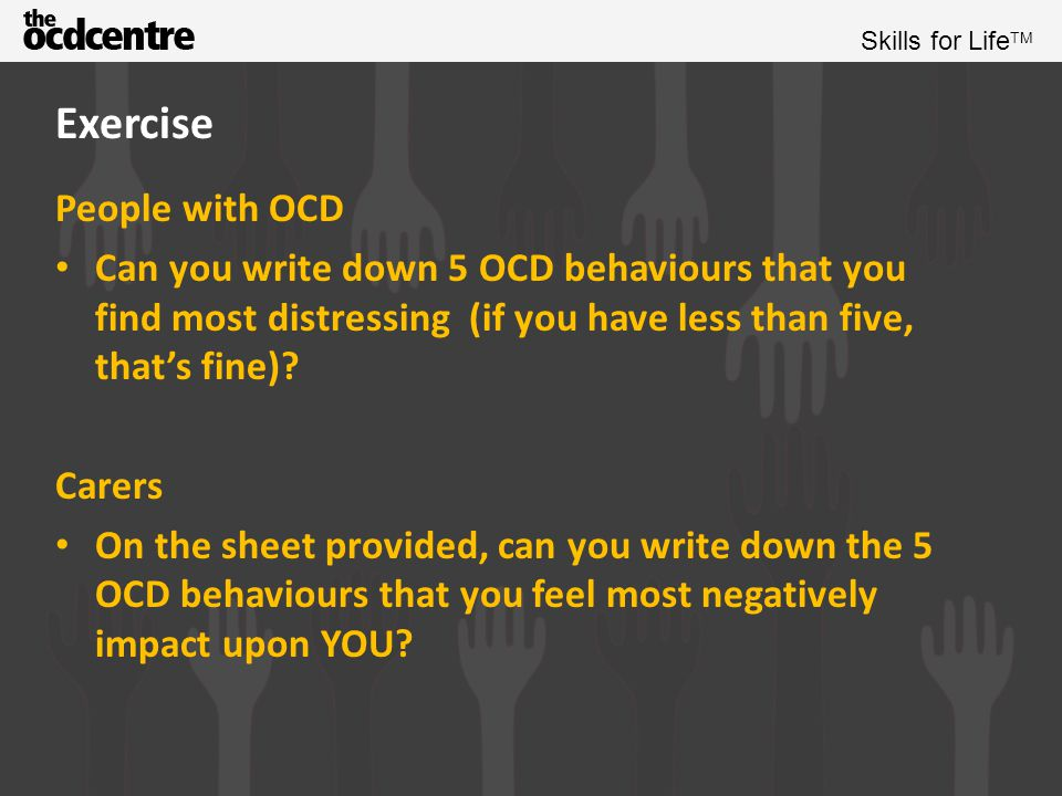 Skills for Life TM What is the impact on the person with OCD.