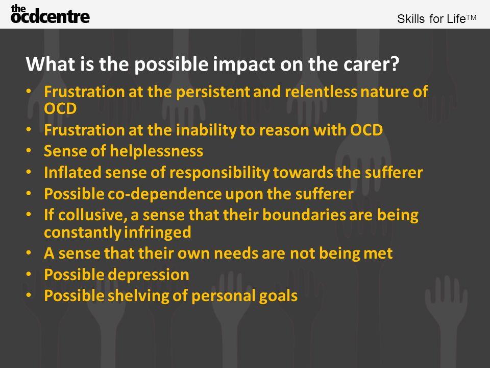 Skills for Life TM What is the possible impact on the carer.
