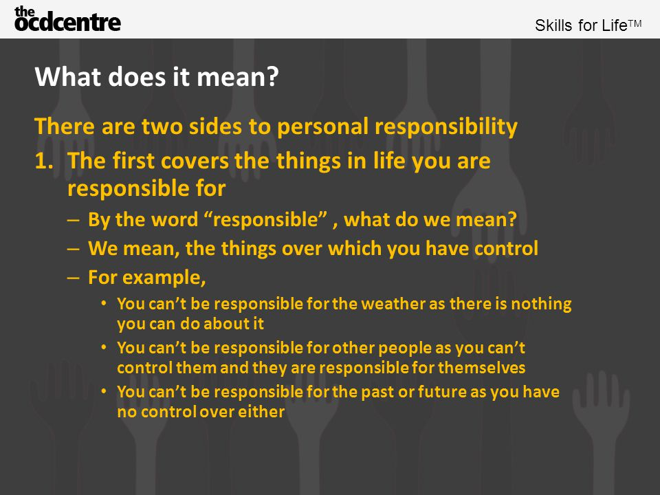 Skills for Life TM What are you responsible for.So what do you have some control over.