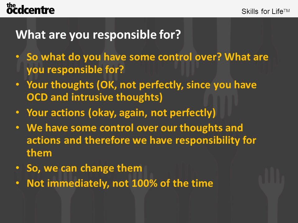 Skills for Life TM What are we responsible for.