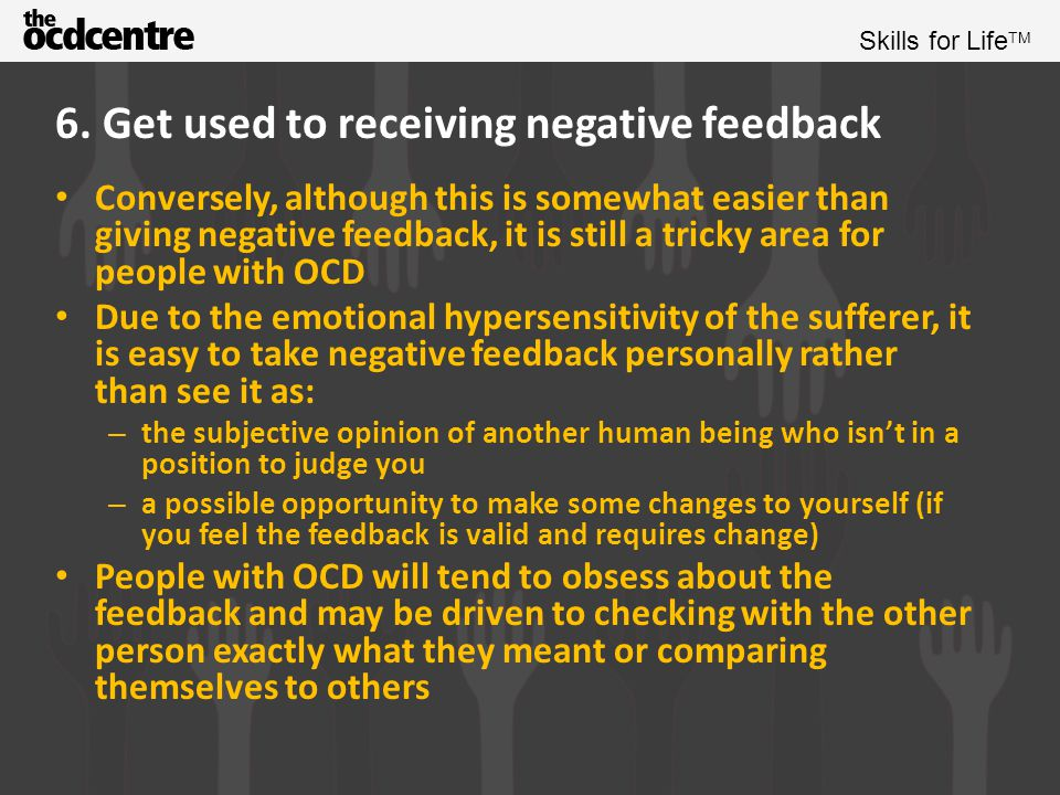 Skills for Life TM Exercise Could everyone in the room turn and give negative feedback to the person on their left.