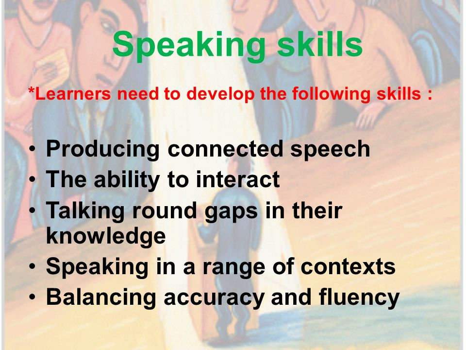 Speaking in the classroom - In the classroom we need to get our learners to practice both production and interaction.