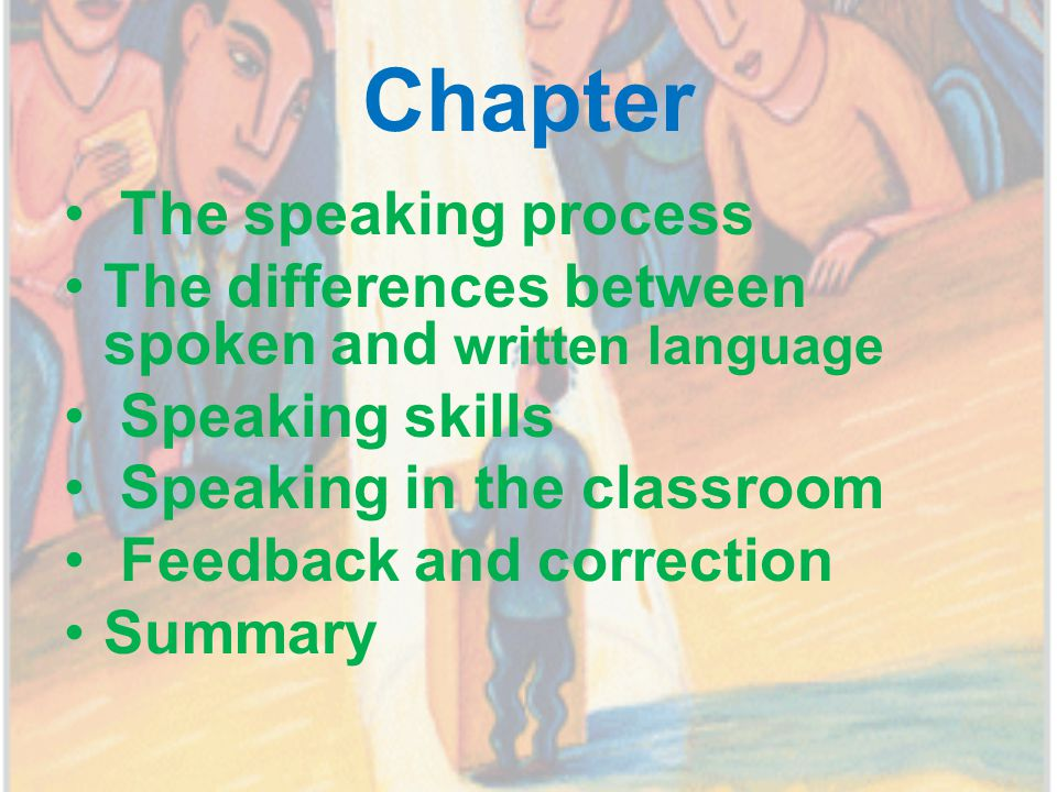 The speaking process We speak in many different types of situation  Talking to someone face to face  Talking to someone on the phone  Answer and question  Giving a speech  Chatting to friends  Taking part in a meeting
