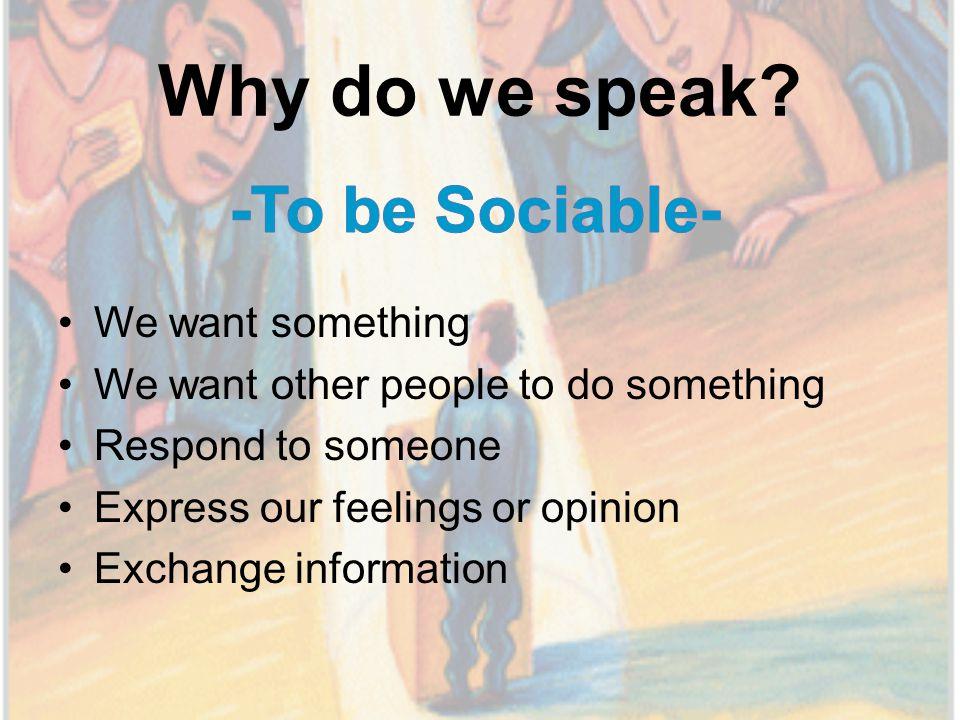 Speaking is a skill Putting a message together Communicating the message Interacting with other people productive