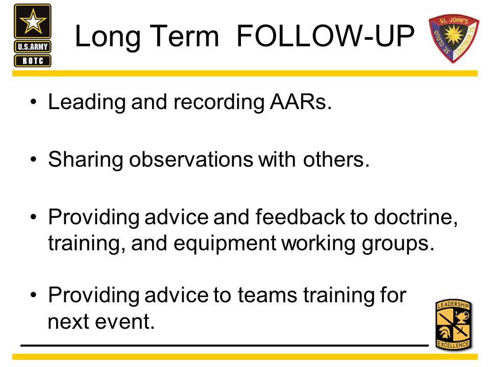 CLOSE THE LOOP The follow-up step of the AAR Process enables the company to close the loop by: Encouraging employees to identify and develop ways to improve and providing them with the opportunity to put their improvements into practice.
