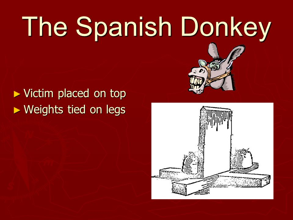 The Spanish Donkey ► Victim placed on top ► Weights tied on legs