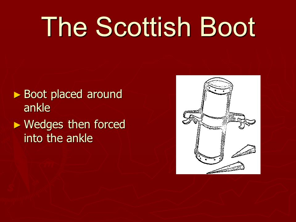 The Scottish Boot ► Boot placed around ankle ► Wedges then forced into the ankle