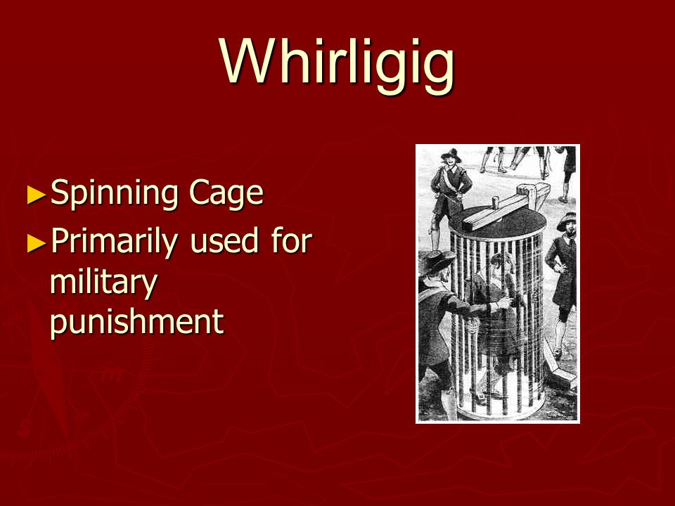 Whirligig ► Spinning Cage ► Primarily used for military punishment
