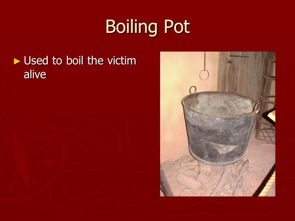 Boiling Pot ► Used to boil the victim alive