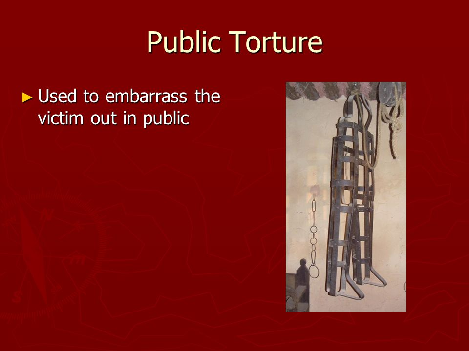 Public Torture ► Used to embarrass the victim out in public