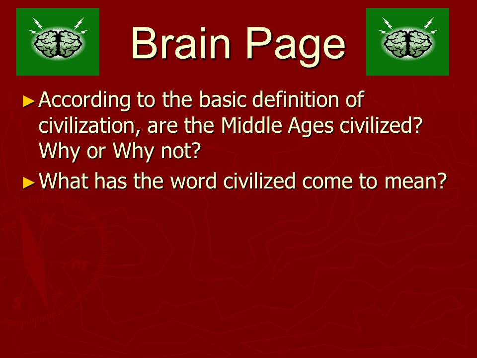 Brain Page ► According to the basic definition of civilization, are the Middle Ages civilized.