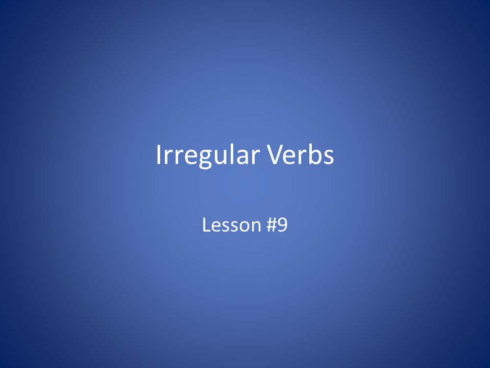 Irregular verbs do not form plurals by adding -ed Regular verb= jump, jumped Irregular verb= run, ran What are other examples of irregular verbs?