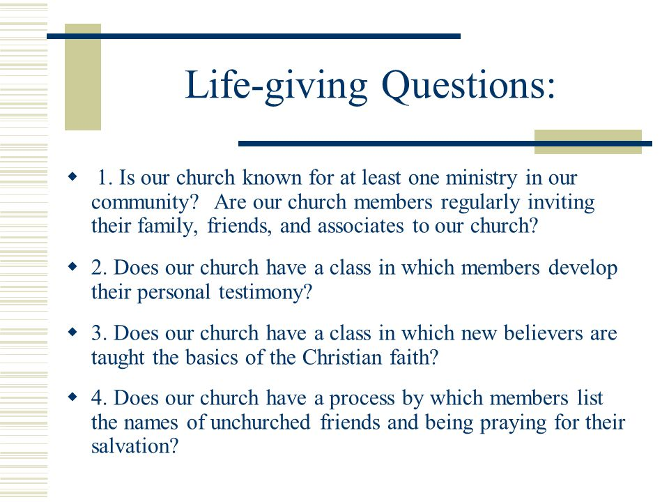 Life-giving Questions:  6.Does our church have at least one ministry which directly touches a felt need of unchurched people in our community.
