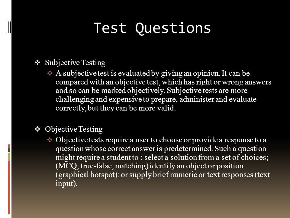 Types of Test Questions  True/False  Pick-One  Pick-Multiple  Fill-in-the-Blanks  Matching-List  Sequence