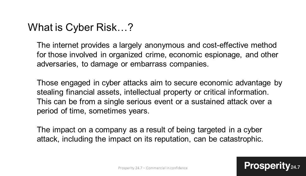 Prosperity 24.7 – Commercial in confidence3 What is Cyber Risk….
