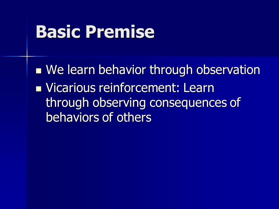 Modeling Observe behavior of others and repeat the behavior Observe behavior of others and repeat the behavior Bobo doll studies (1963) Bobo doll studies (1963) Disinhibition: Weakening of inhibition through exposure to a model Disinhibition: Weakening of inhibition through exposure to a model