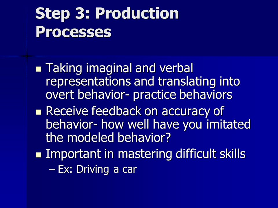 Step 4: Incentive and Motivational Processes With incentives, observation more quickly becomes action, pay more attention, retain more information With incentives, observation more quickly becomes action, pay more attention, retain more information Incentive to learn influenced by anticipated reinforcements Incentive to learn influenced by anticipated reinforcements