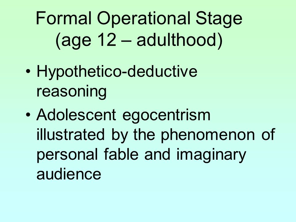 Stage 4- Formal Operational Stage Child can think logically and in the abstract Can solve hypothetical problems (What if….