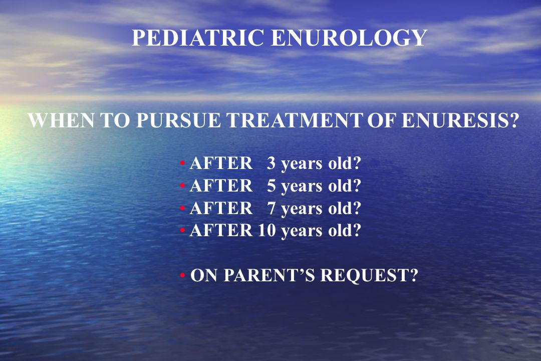 WHEN TO PURSUE TREATMENT OF ENURESIS.Getting night dryness - B.