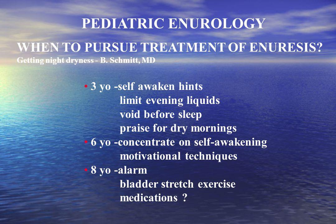 DEFINITIONS PEDIATRIC UROLOGY SURGICAL PROBLEM = INCONTINENCE PEDIATRIC ENUROLOGY ENUROLOGICAL PROBLEM = ENURESIS CHILDHOOD WETTING MAY INVOLVE: PEDIATRIC ENUROLOGY