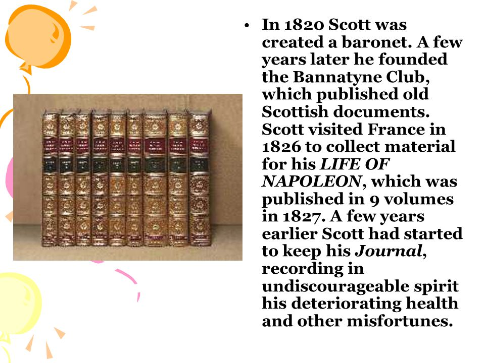 His wife, Lady Scott, died in 1826, and the author himself had a stroke in 1830.