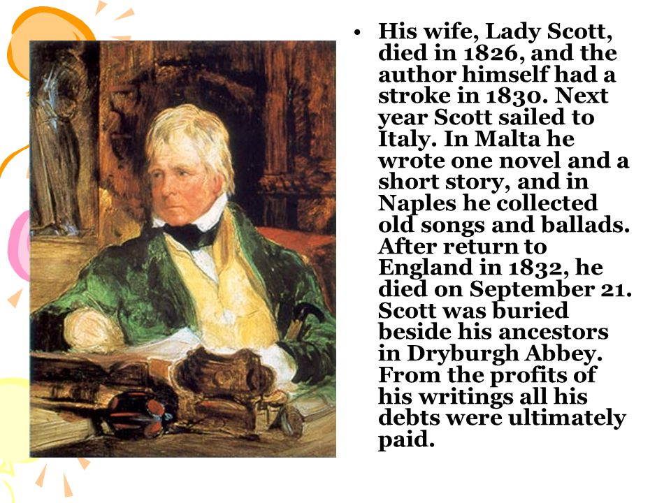 Writer and poet, a born storyteller and master of dialogue, one of the greatest historical novelists, whose favorite subject was his native Scotland.