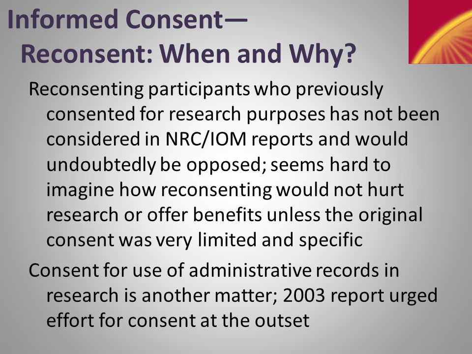 Informed Consent— Guidance Rather Than Rules 2003 report recommended:  Guidance from OHRP (as in detailed examples) for waiving written consent, omitting some elements of consent, etc.