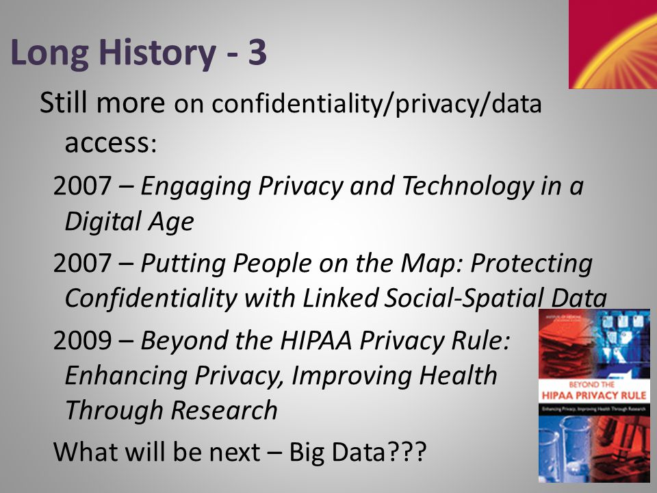 Long History - 4 Two system-wide studies: 2002 – Responsible Research: A Systems Approach to Protecting Research Participants (biomed) 2003 – Protecting Participants and Facilitating Social and Behavioral Sciences Research Plus: 2010 – Conducting Biosocial Sur Surveys: Collecting, Storing, Accessing, and Protecting Biospecimens and Biodata