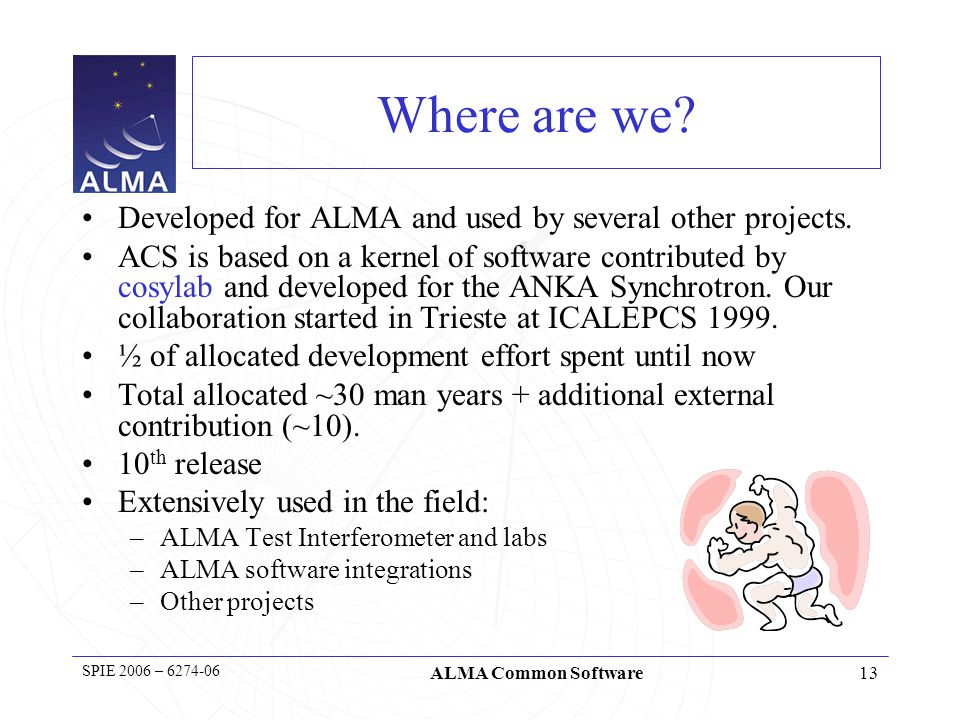 14 SPIE 2006 – 6274-06 ALMA Common Software Main Features ACS provides the basic services needed for object oriented distributed computing.