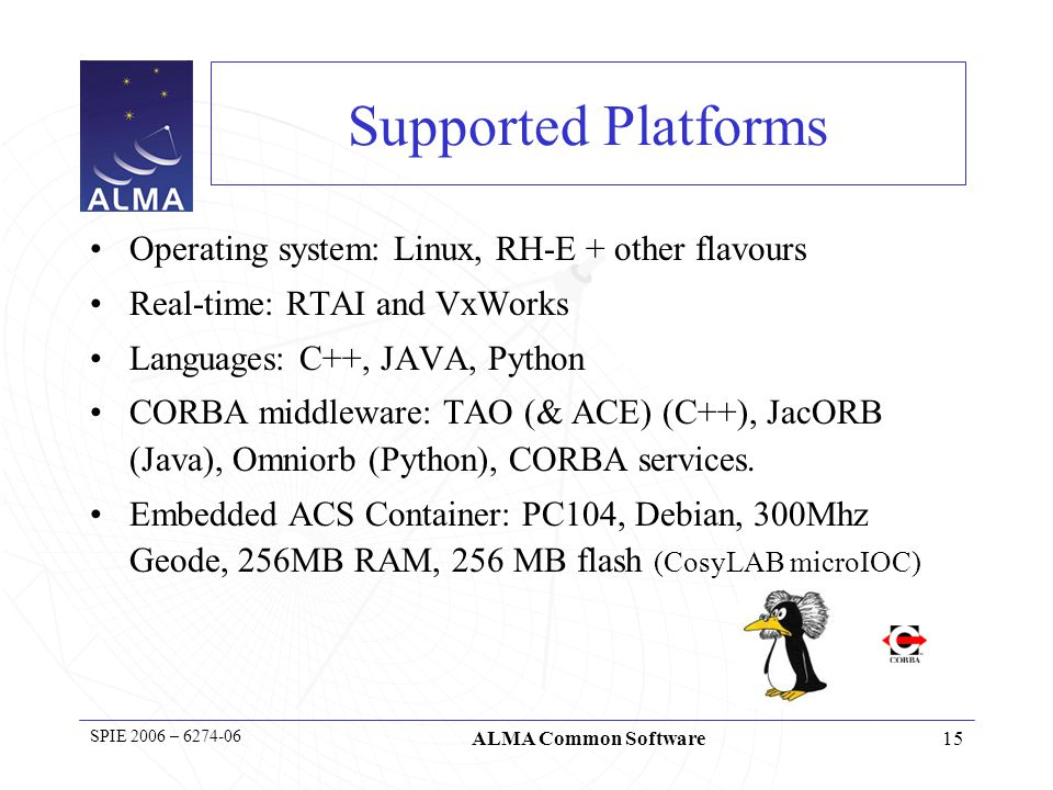 16 SPIE 2006 – 6274-06 ALMA Common Software LGPL and free software The strategy to provide common features to our users is: –Use as much as possible open-source tools, instead of implementing things.