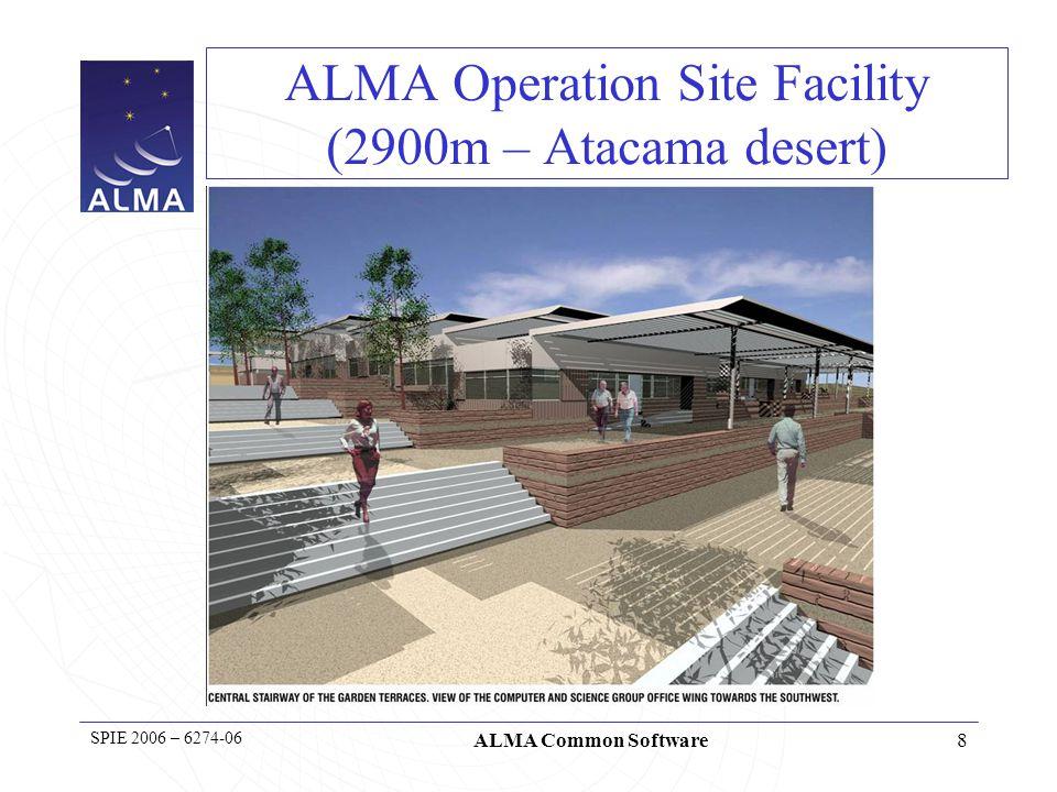 9 SPIE 2006 – 6274-06 ALMA Common Software ALMA Operation Site Facility today