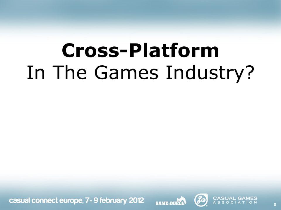 9 What is Cross-Platform?