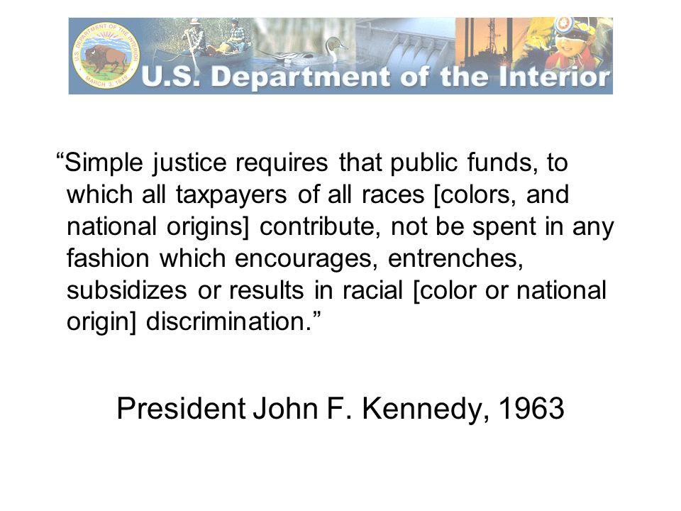 The Law No person in the United States shall, on the ground of race, color, or national origin, age, sex, or disability be excluded from participation in, be denied benefits of, or be subjected to discrimination under any program or activity receiving Federal financial assistance.