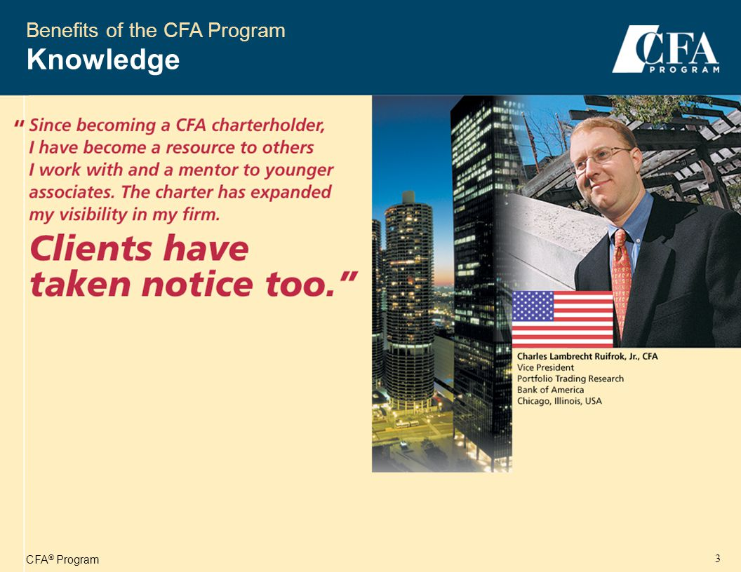 CFA ® Program 4 Chartered Financial Analyst ® Whereas there are tens of thousands of finance degrees available around the world, ranging from the excellent to the worthless, there is only one CFA, managed and examined by an American association of financial professionals, the CFA Institute.
