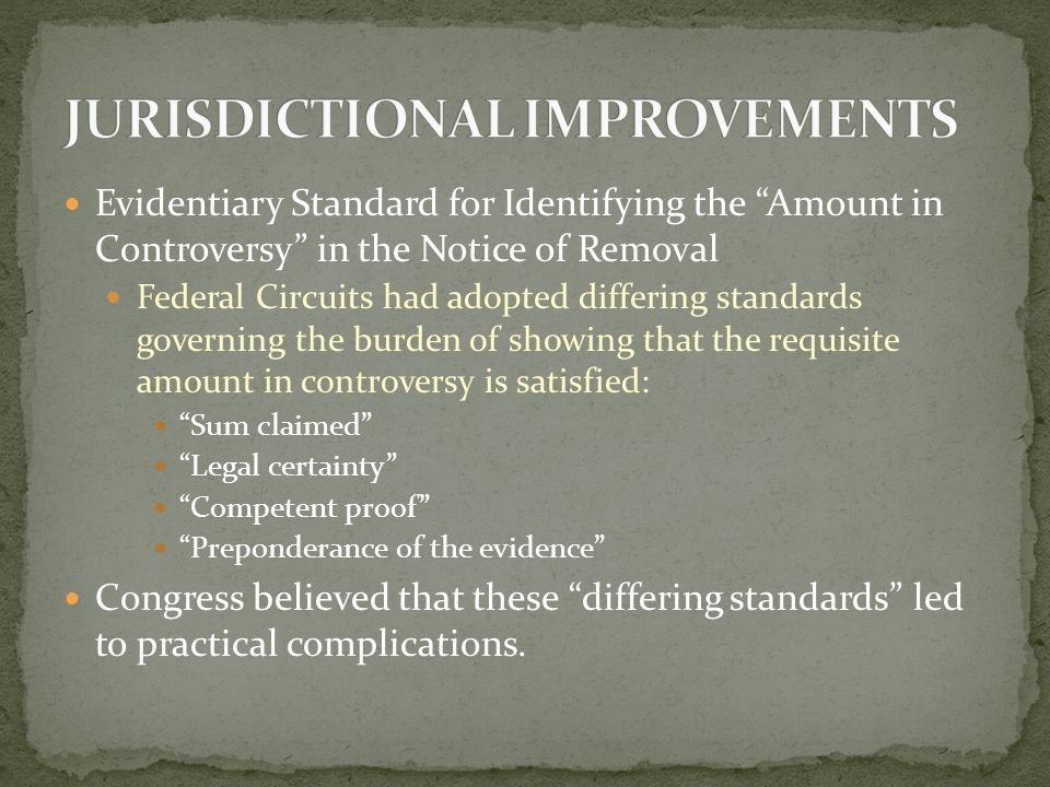Evidentiary Standard for Identifying the Amount in Controversy in the Notice of Removal To rectify the conflict among the Circuits, the Court adopted the preponderance of the evidence standard for satisfying the amount in controversy.