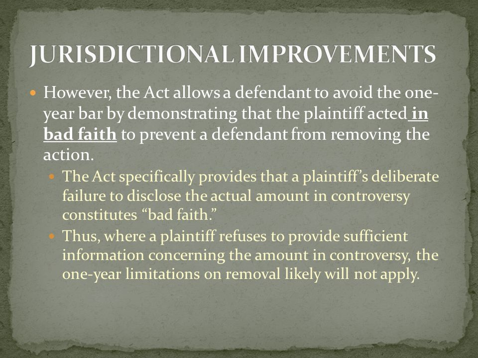 Supplemental Jurisdiction - §1441(c): Where plaintiff's cause of action combines federal- question and state-law claims, the federal court may exercise jurisdiction over the entire action so long as the claims arise from a common nucleus of operative fact. Under the former language of the statute, the district court was vested with discretion to: Determine all of the claims at issue (including state-court claims); or Remand those matters on which state law predominated