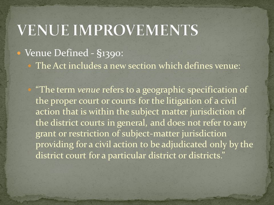 Proper Venue - §1391: A civil action may be brought in any one of the following judicial districts: A judicial district in which any defendant resides, if all defendants are resident of the State in which the district is located.