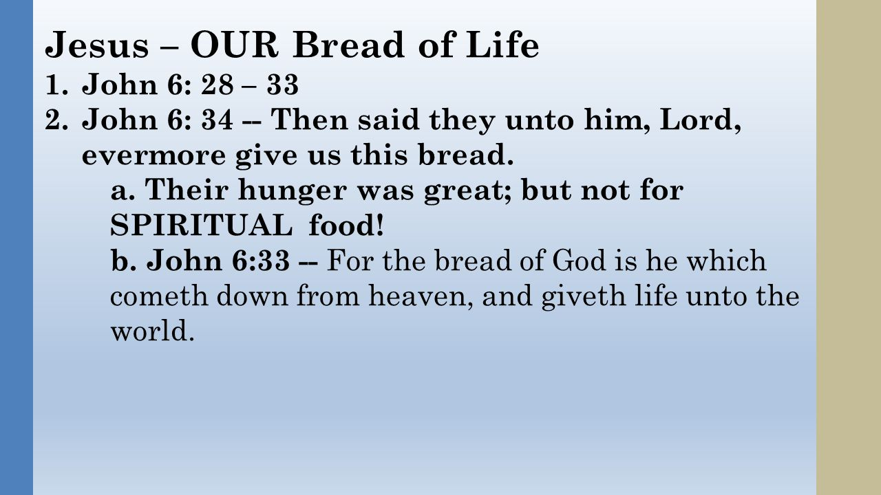 Jesus – OUR Bread of Life 3.Jesus – the SUSTAINING SUBSTANCE of our SPIRITUAL life.