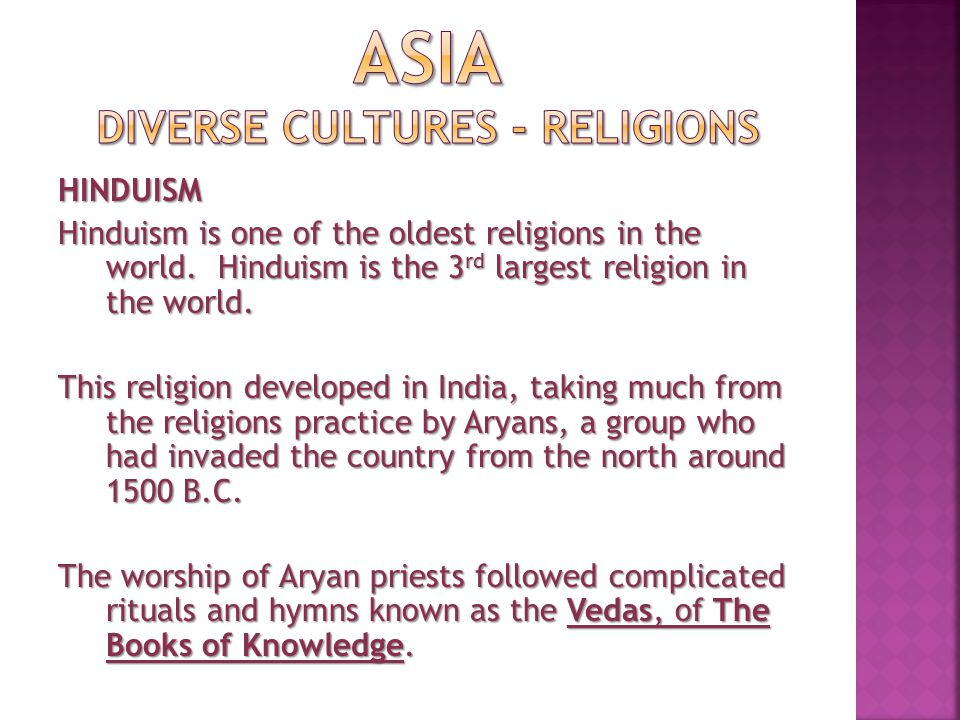 These prayers and rituals, along with many other Aryan beliefs led to the development of the religion known as Hinduism.